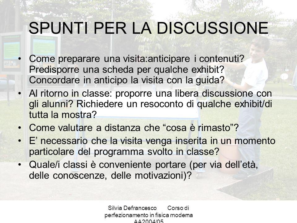 Silvia DefrancescoCorso di perfezionamento in fisica moderna AA2004/05 SPUNTI PER LA DISCUSSIONE Come preparare una visita:anticipare i contenuti.
