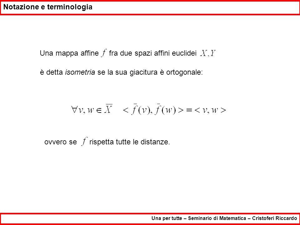 Il Teorema Una per tutte – Seminario di Matematica – Cristoferi Riccardo Siauno spazio affine euclideo, e sia Sia inoltre una funzione (insiemistica!) t.c.