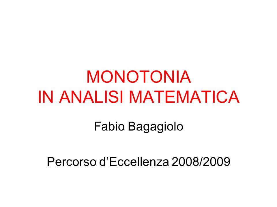 MONOTONIA IN ANALISI MATEMATICA Fabio Bagagiolo Percorso dEccellenza 2008/2009
