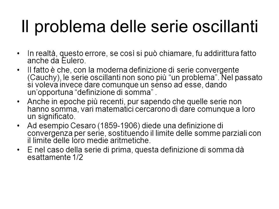 Il problema delle serie oscillanti In realtà, questo errore, se così si può chiamare, fu addirittura fatto anche da Eulero. Il fatto è che, con la mod