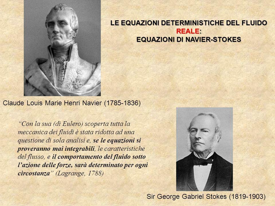 Claude Louis Marie Henri Navier (1785-1836) Sir George Gabriel Stokes (1819-1903) LE EQUAZIONI DETERMINISTICHE DEL FLUIDO REALE: EQUAZIONI DI NAVIER-S