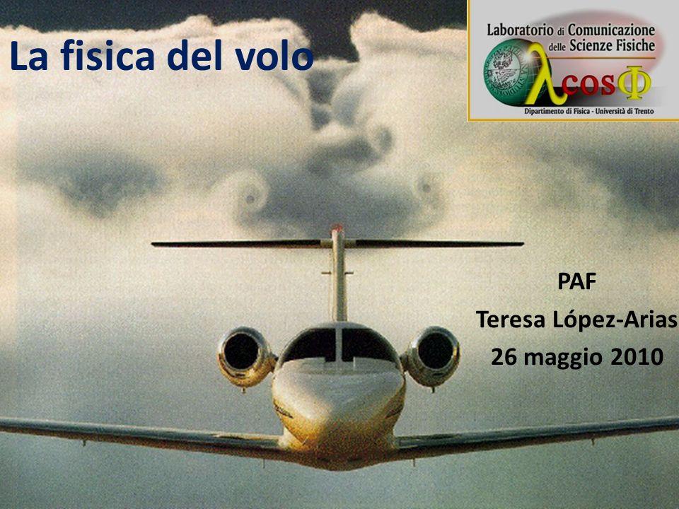 La fisica del volo PAF Teresa López-Arias 26 maggio 2010