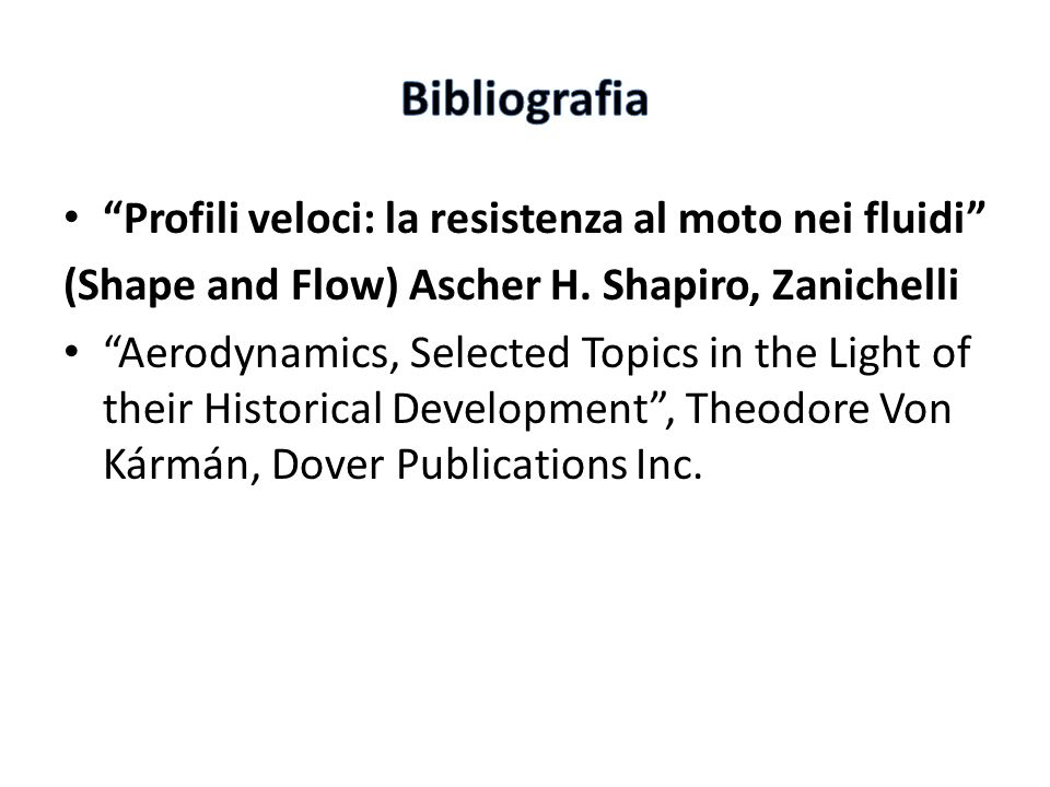Profili veloci: la resistenza al moto nei fluidi (Shape and Flow) Ascher H. Shapiro, Zanichelli Aerodynamics, Selected Topics in the Light of their Hi