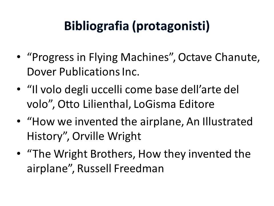 Progress in Flying Machines, Octave Chanute, Dover Publications Inc. Il volo degli uccelli come base dellarte del volo, Otto Lilienthal, LoGisma Edito