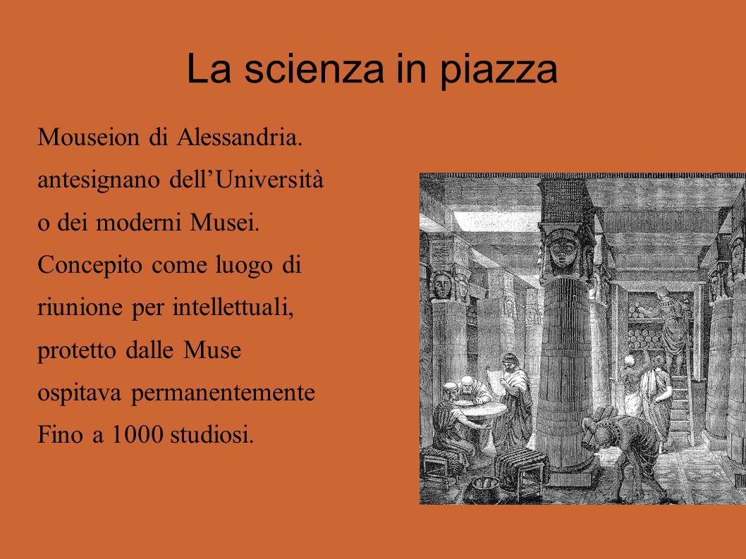 La scienza in piazza Mouseion di Alessandria.antesignano dellUniversità o dei moderni Musei.