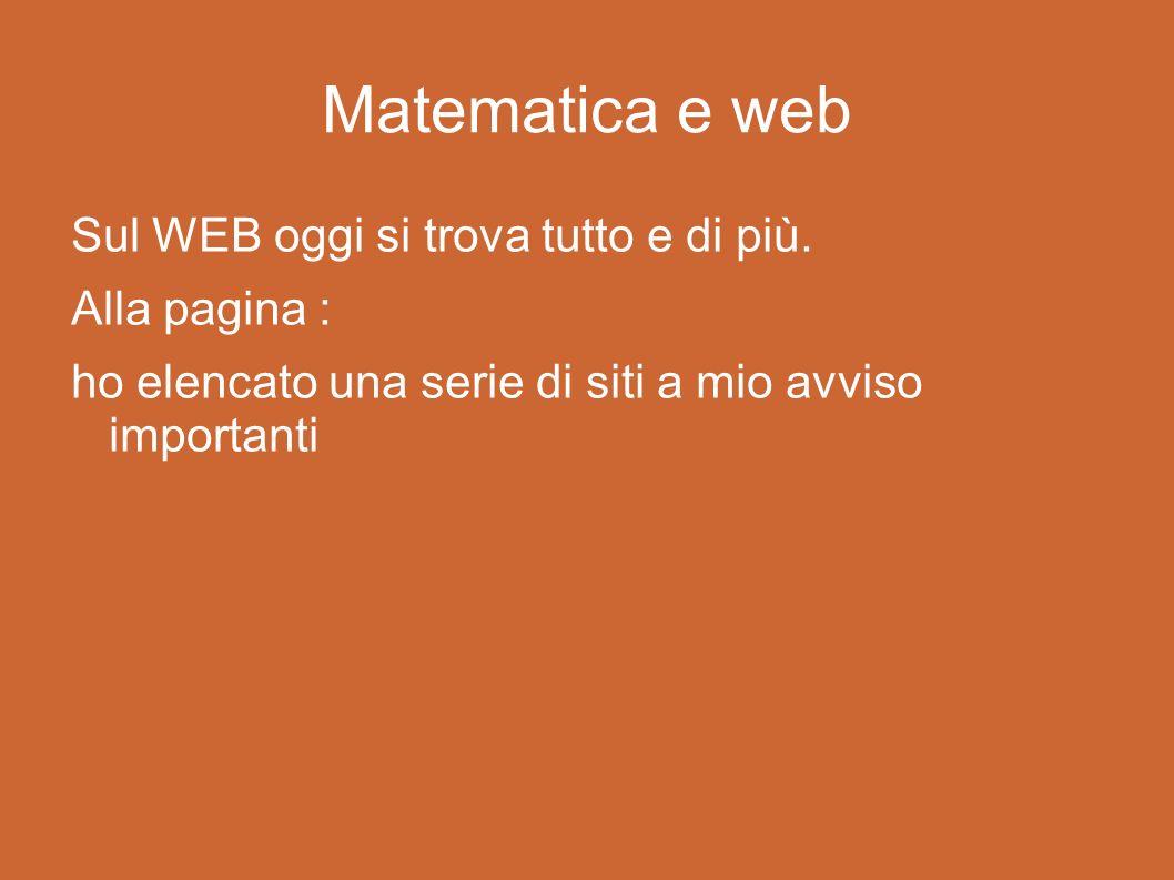Matematica e web Sul WEB oggi si trova tutto e di più.