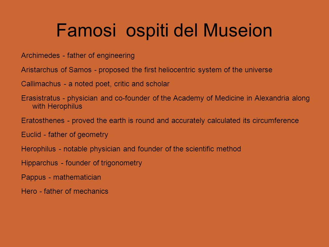 Famosi ospiti del Museion Archimedes - father of engineering Aristarchus of Samos - proposed the first heliocentric system of the universe Callimachus