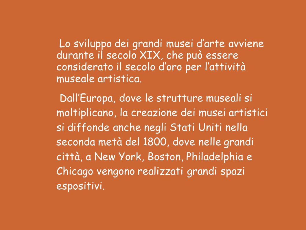 Lo sviluppo dei grandi musei darte avviene durante il secolo XIX, che può essere considerato il secolo doro per lattività museale artistica.