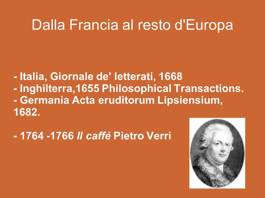 Dalla Francia al resto d Europa - Italia, Giornale de letterati, 1668 - Inghilterra,1655 Philosophical Transactions.