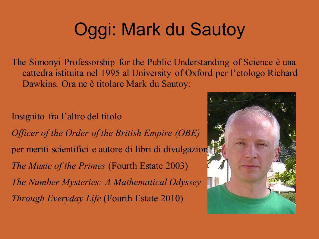 Oggi: Mark du Sautoy The Simonyi Professorship for the Public Understanding of Science è una cattedra istituita nel 1995 al University of Oxford per letologo Richard Dawkins.
