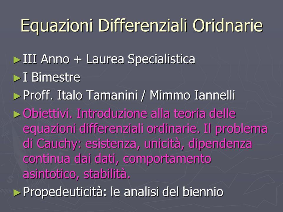 Equazioni Differenziali Oridnarie III Anno + Laurea Specialistica III Anno + Laurea Specialistica I Bimestre I Bimestre Proff. Italo Tamanini / Mimmo