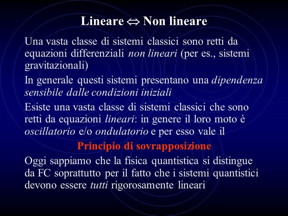 Lineare Non lineare Una vasta classe di sistemi classici sono retti da equazioni differenziali non lineari (per es., sistemi gravitazionali) In genera