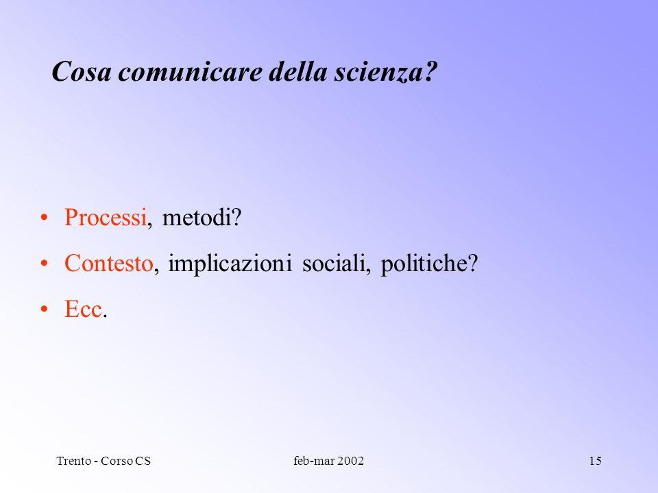 Trento - Corso CSfeb-mar 200214 Cosa comunicare della scienza? Fatti/scoperte/gesta? Storie, personaggi, vicende? Concetti, idee?