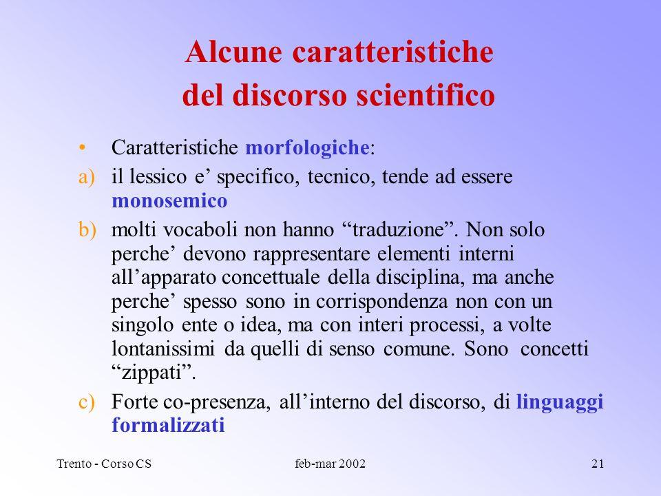 Trento - Corso CSfeb-mar 200220 Alcune caratteristiche del discorso scientifico Estremamente specializzato nel lessico (genetica, immunologia, superst