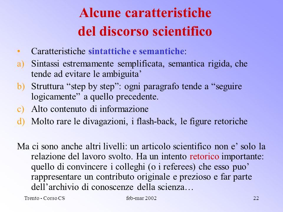 Trento - Corso CSfeb-mar 200221 Alcune caratteristiche del discorso scientifico Caratteristiche morfologiche: a)il lessico e specifico, tecnico, tende ad essere monosemico b)molti vocaboli non hanno traduzione.