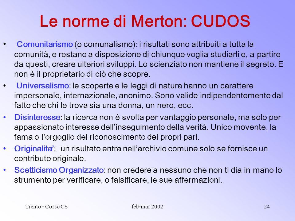 Trento - Corso CSfeb-mar 200223 Robert K. Merton e le norme della scienza Listituzione scientifica è una struttura sociale. Ma le leggi scientifiche n