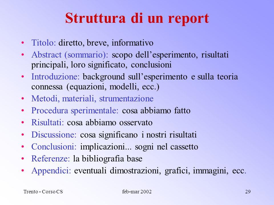 Trento - Corso CSfeb-mar 200228 Anatomia di un report di laboratorio: il formato IMRAD Introduzione Metodi (e materiali) Risultatiand Discussione