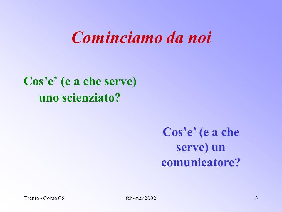 Trento - Corso CSfeb-mar 20022 Due aspetti, fra i tanti a) Tecniche di base della CS Come si progetta e produce un testo di comunicazione scientifica al pubblico.