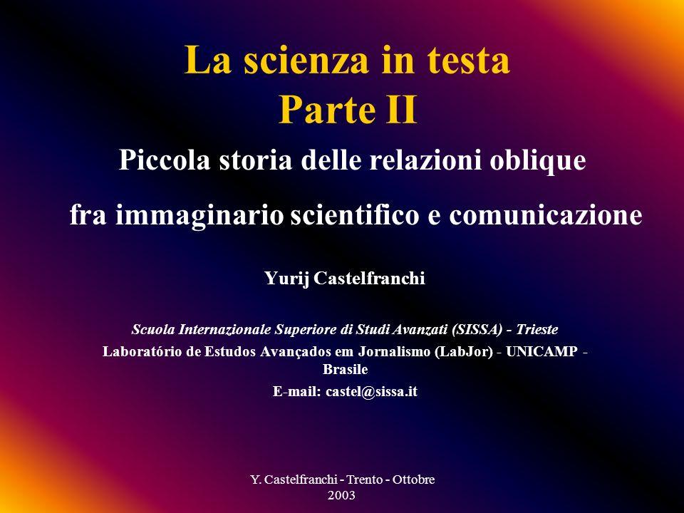 Y. Castelfranchi - Trento - Ottobre 2003 Vedi analisi qualitativa dettagliata in pre-print… E bibliografia annessa Lo scienziato è...