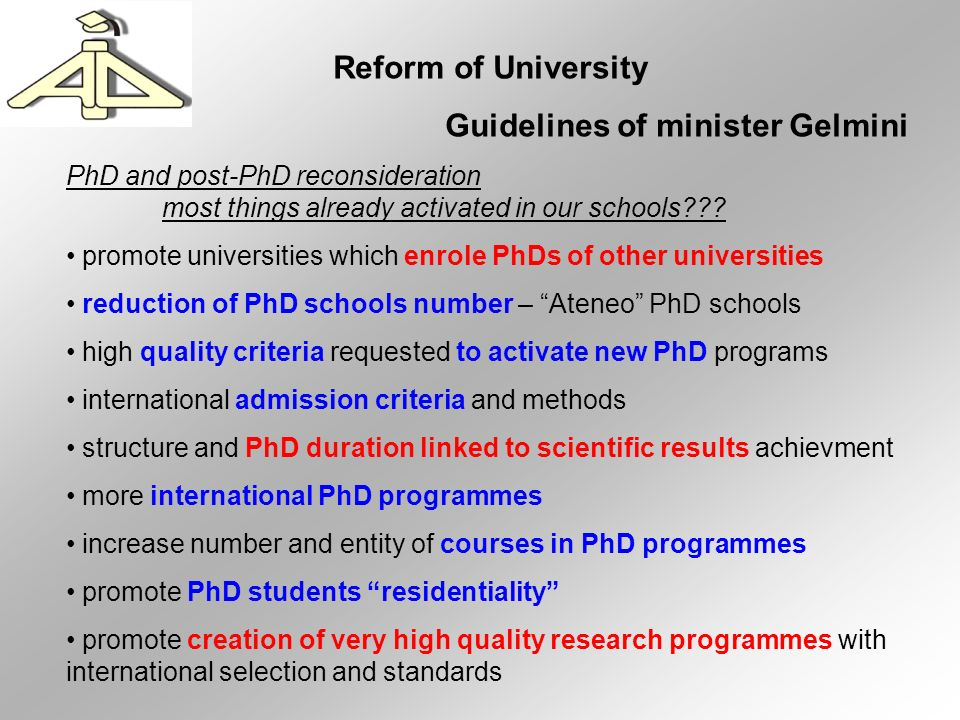 Reform of University Guidelines of minister Gelmini Waiting for the DL proposal (to be discussed next spring) Through ADI we hope to be direct interlocutor of the ministry present critical voice from the basis of PhD students and young researchers, different from the old university and usually more conservative positions