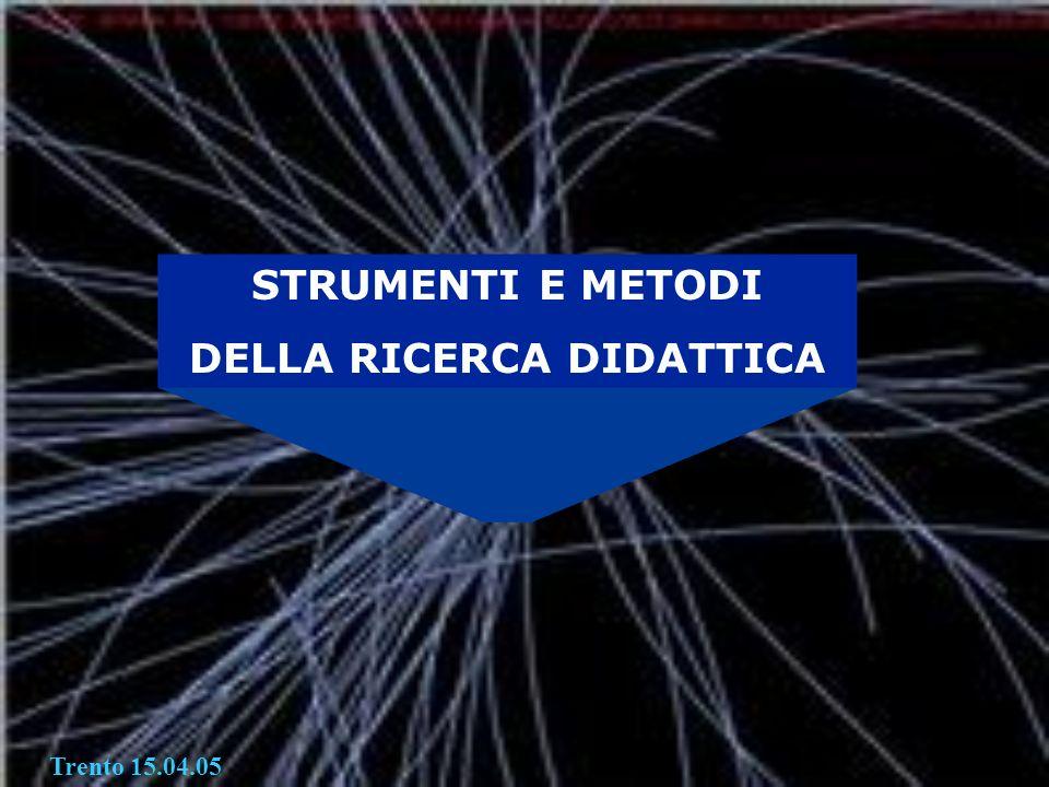 STRUMENTI E METODI DELLA RICERCA DIDATTICA Trento 15.04.05