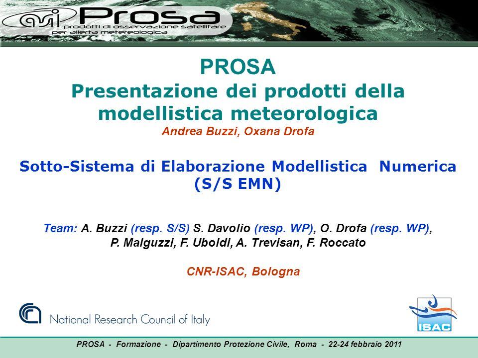 PROSA Presentazione dei prodotti della modellistica meteorologica Andrea Buzzi, Oxana Drofa Sotto-Sistema di Elaborazione Modellistica Numerica (S/S E