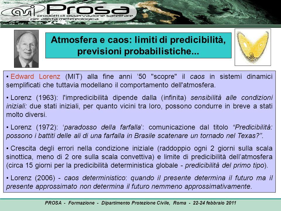 OUTPUT PROSA - Formazione - Dipartimento Protezione Civile, Roma - 22-24 febbraio 2011 Atmosfera e caos: limiti di predicibilità, previsioni probabili