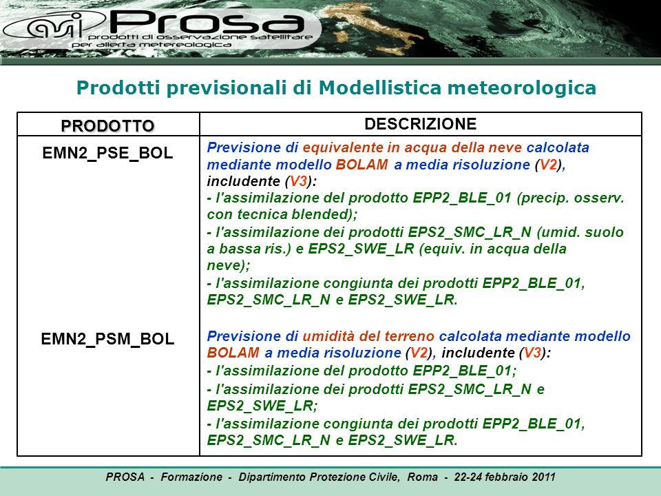 Prodotti previsionali di Modellistica meteorologica PRODOTTO EMN2_PSE_BOL EMN2_PSM_BOL DESCRIZIONE Previsione di equivalente in acqua della neve calco