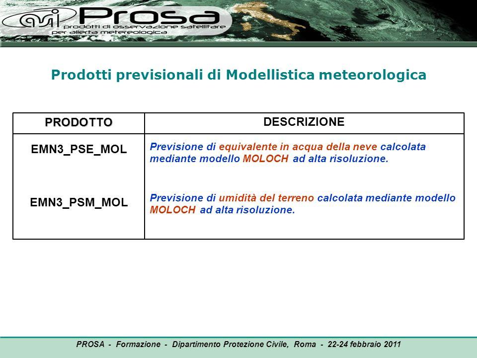 PRODOTTO EMN3_PSE_MOL EMN3_PSM_MOL DESCRIZIONE Previsione di equivalente in acqua della neve calcolata mediante modello MOLOCH ad alta risoluzione. Pr