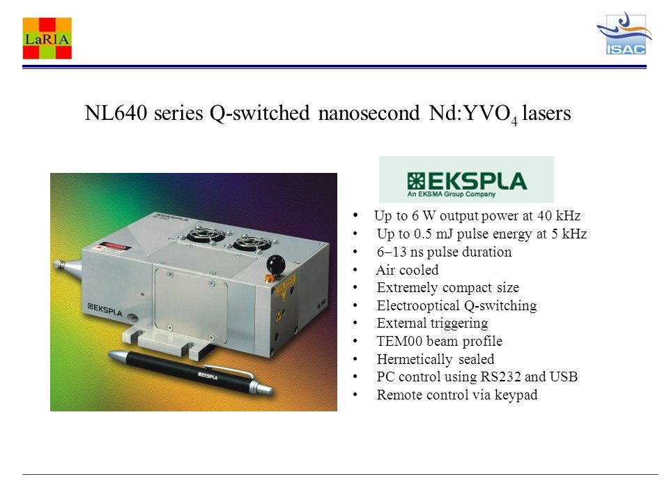 Up to 6 W output power at 40 kHz Up to 0.5 mJ pulse energy at 5 kHz 6–13 ns pulse duration Air cooled Extremely compact size Electrooptical Q-switching External triggering TEM00 beam profile Hermetically sealed PC control using RS232 and USB Remote control via keypad NL640 series Q-switched nanosecond Nd:YVO 4 lasers