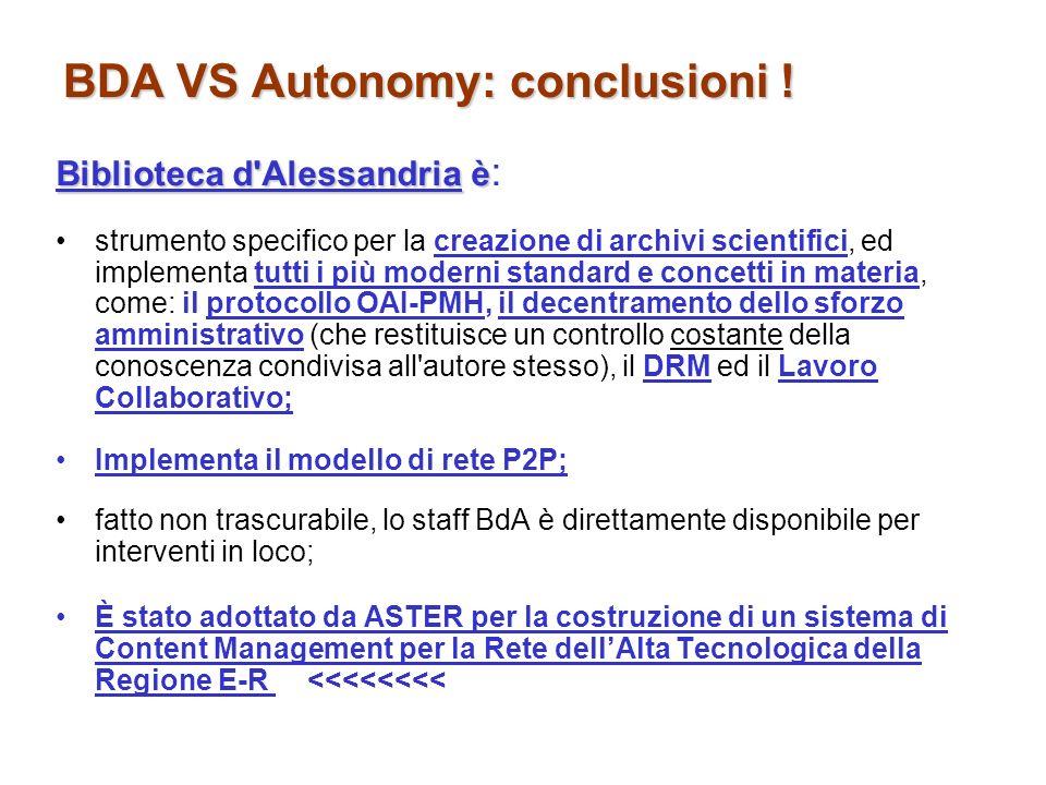 BDA VS Autonomy: conclusioni ! Biblioteca d'Alessandriaè Biblioteca d'Alessandria è : strumento specifico per la creazione di archivi scientifici, ed
