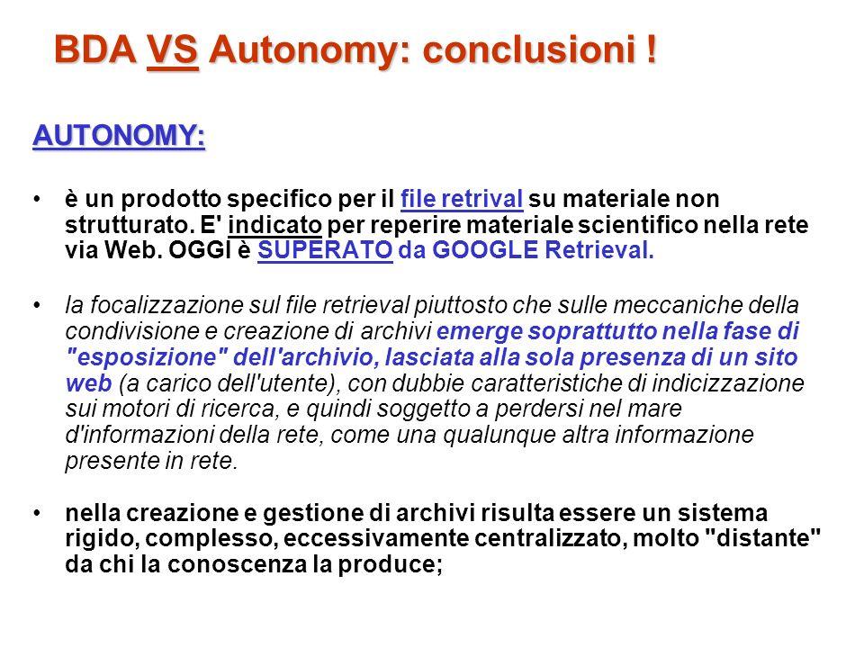 BDA VS Autonomy: conclusioni ! AUTONOMY: è un prodotto specifico per il file retrival su materiale non strutturato. E' indicato per reperire materiale