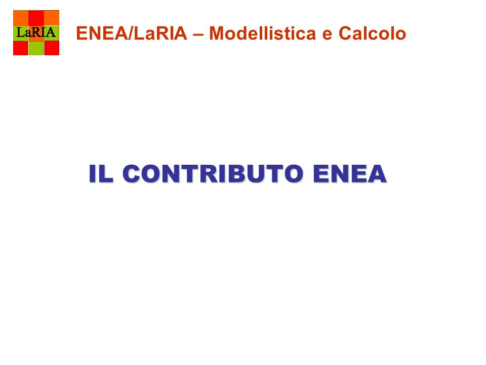 ENEA/LaRIA – Modellistica e Calcolo IL CONTRIBUTO ENEA