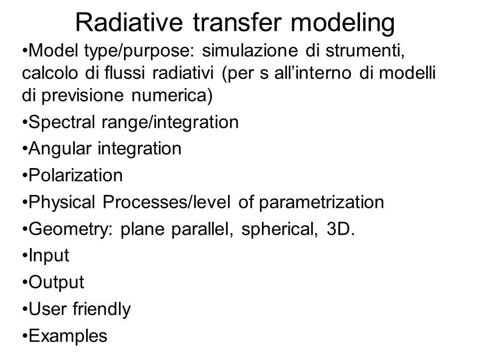 Radiative transfer modeling Model type/purpose: simulazione di strumenti, calcolo di flussi radiativi (per s allinterno di modelli di previsione numer
