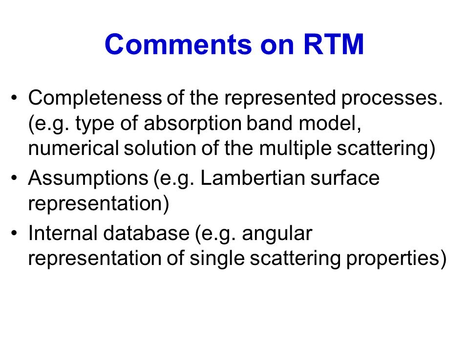 Comments on RTM Completeness of the represented processes. (e.g. type of absorption band model, numerical solution of the multiple scattering) Assumpt