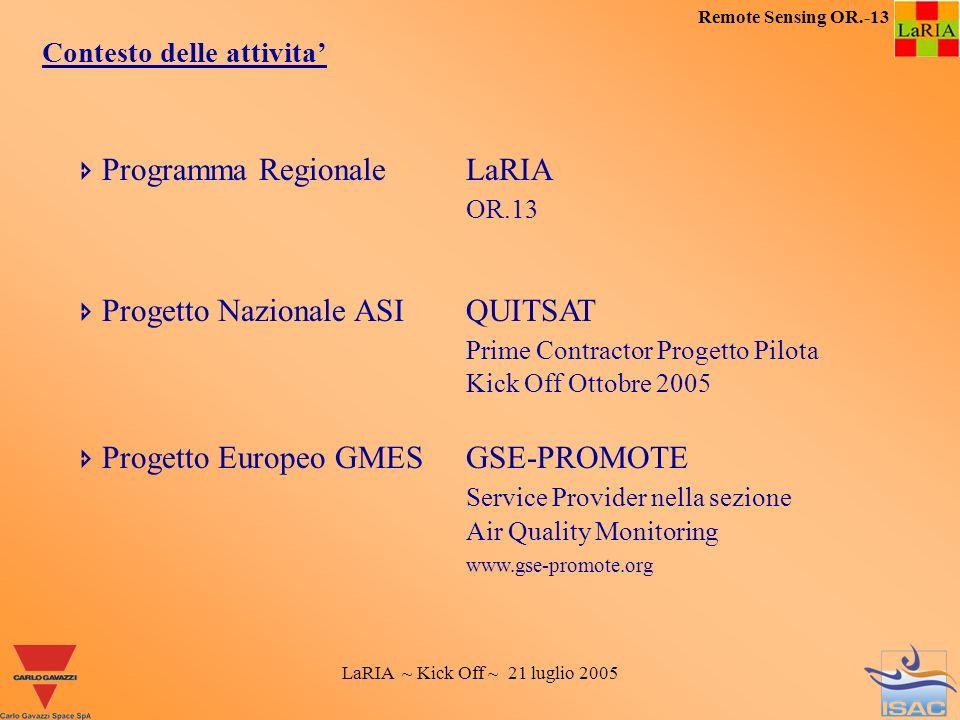 LaRIA ~ Kick Off ~ 21 luglio 2005 Remote Sensing OR.-13 Contesto delle attivita Programma Regionale LaRIA OR.13 Progetto Nazionale ASI QUITSAT Prime C