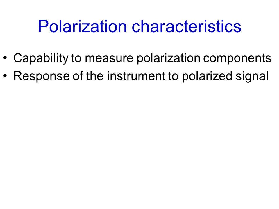 Polarization characteristics Capability to measure polarization components Response of the instrument to polarized signal