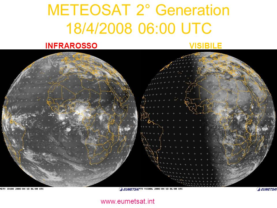 METEOSAT 2° Generation 18/4/2008 06:00 UTC INFRAROSSO www.eumetsat.int VISIBILE