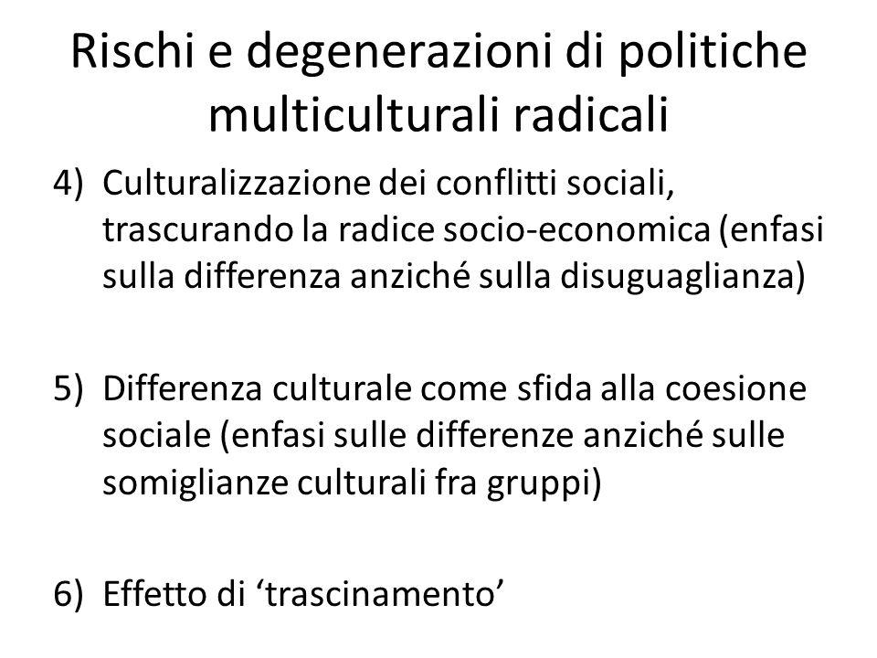 Rischi e degenerazioni di politiche multiculturali radicali 4)Culturalizzazione dei conflitti sociali, trascurando la radice socio-economica (enfasi s