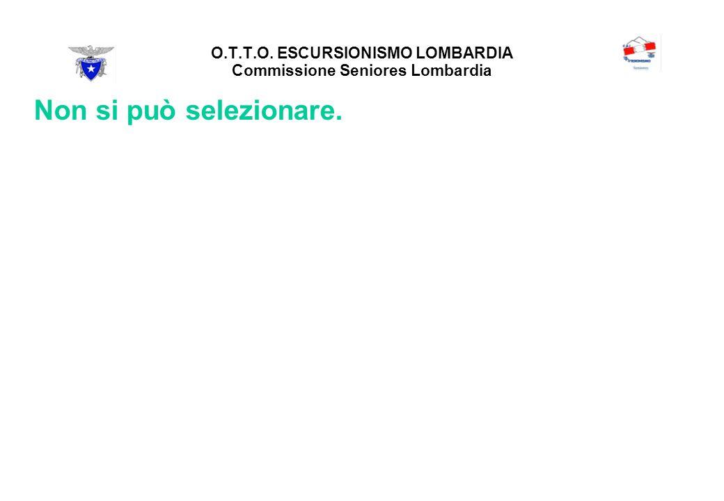 O.T.T.O. ESCURSIONISMO LOMBARDIA Commissione Seniores Lombardia Non si può selezionare.