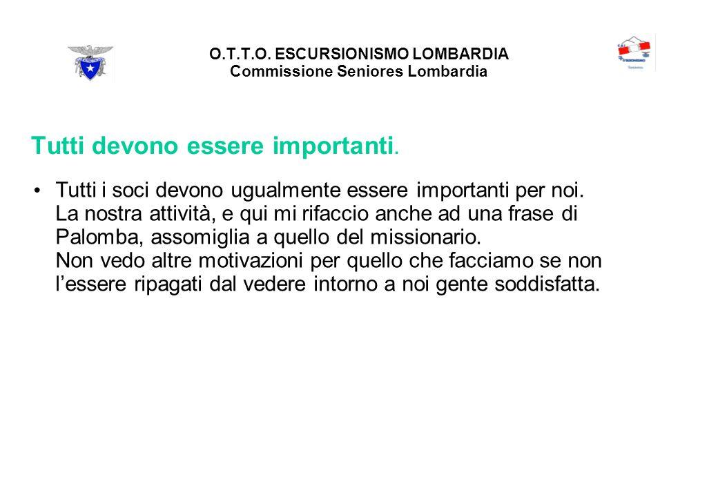 O.T.T.O. ESCURSIONISMO LOMBARDIA Commissione Seniores Lombardia Tutti devono essere importanti.
