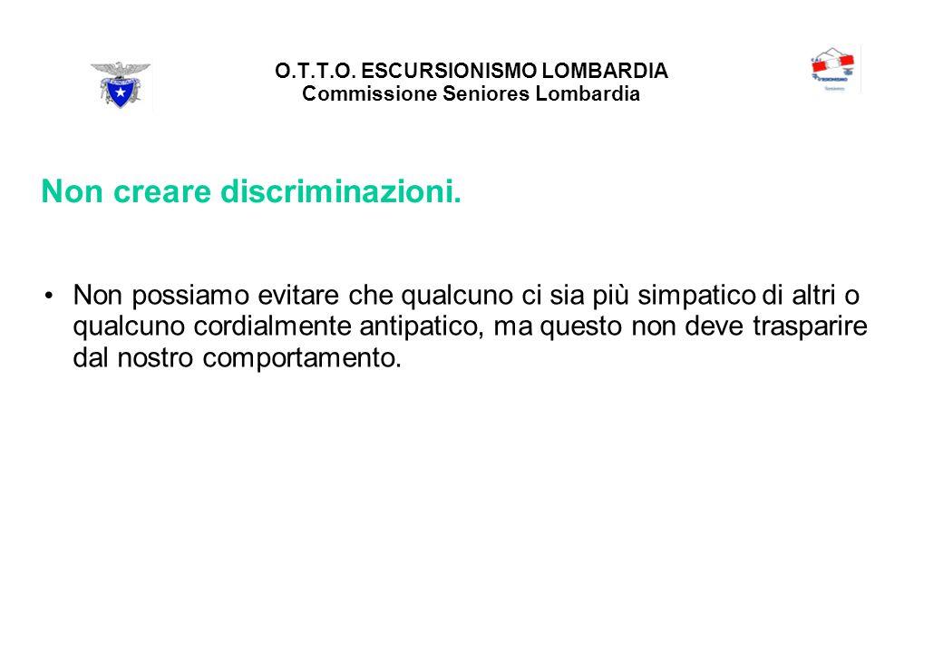 O.T.T.O. ESCURSIONISMO LOMBARDIA Commissione Seniores Lombardia Non creare discriminazioni.