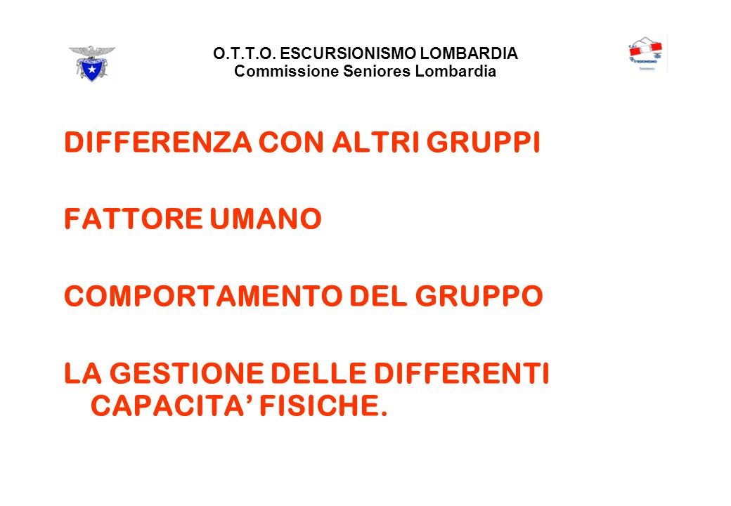 O.T.T.O.ESCURSIONISMO LOMBARDIA Commissione Seniores Lombardia Gite differenziate.