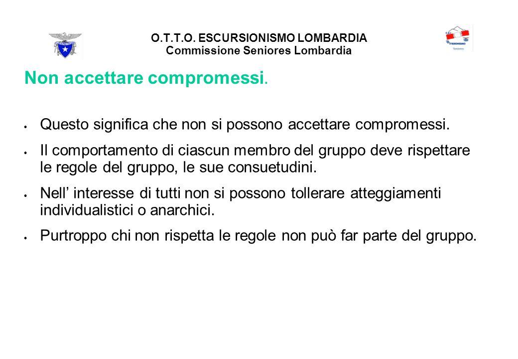 O.T.T.O. ESCURSIONISMO LOMBARDIA Commissione Seniores Lombardia Non accettare compromessi.