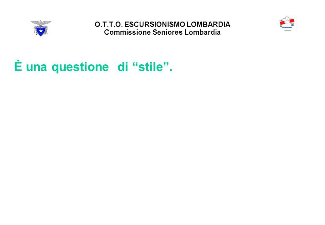 O.T.T.O. ESCURSIONISMO LOMBARDIA Commissione Seniores Lombardia È una questione di stile.