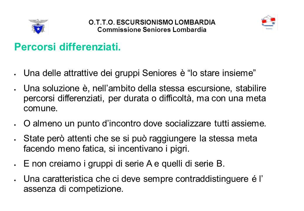O.T.T.O. ESCURSIONISMO LOMBARDIA Commissione Seniores Lombardia Percorsi differenziati.