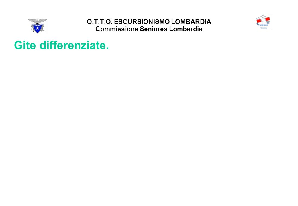 O.T.T.O. ESCURSIONISMO LOMBARDIA Commissione Seniores Lombardia Gite differenziate.