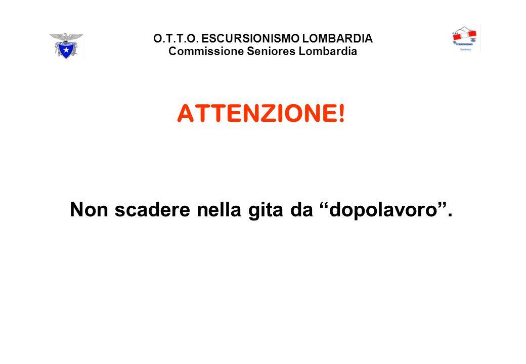 O.T.T.O. ESCURSIONISMO LOMBARDIA Commissione Seniores Lombardia ATTENZIONE.