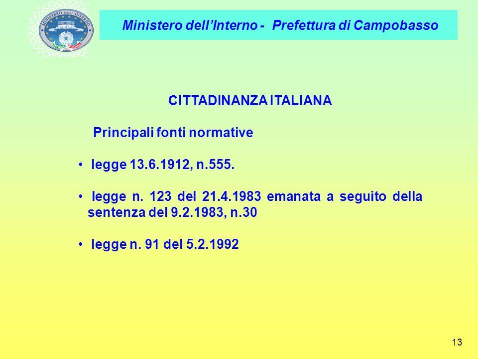 Ministero dellInterno - Prefettura di Campobasso 13 CITTADINANZA ITALIANA Principali fonti normative legge 13.6.1912, n.555. legge n. 123 del 21.4.198