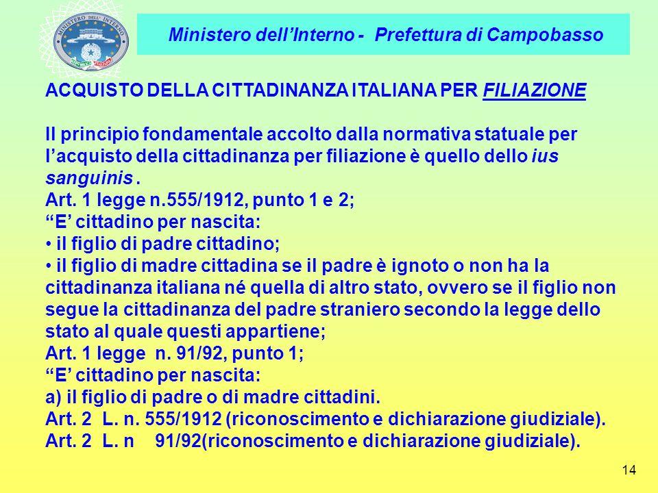 Ministero dellInterno - Prefettura di Campobasso 14 ACQUISTO DELLA CITTADINANZA ITALIANA PER FILIAZIONE Il principio fondamentale accolto dalla normat